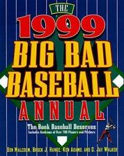 The 1999 Big Bad Baseball Annual : The Book Baseball Deserves by Don Malcolm,...
