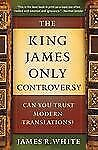 The King James Only Controversy : Can You Trust Modern Translations? by James...