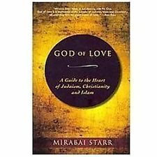 God of Love: A Guide to the Heart of Judaism, Christianity and Islam, Mirabai St