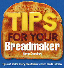 Tips for Your Breadmaker: Tips and Advice Every Breadmaker Owner Needs to Know,