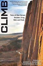 Climb: Tales of Man Versus Boulder, Crag, Wall, and Peak, Burns, Cameron M., Bur