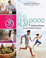 The Feelgood Plan : Happier, Healthier and Slimmer in 15 Minutes a Day by...