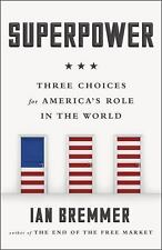 Superpower : Three Choices for America's Role in the World by Ian Bremmer...