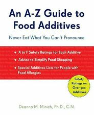 An A-Z Guide to Food Additives : Never Eat What You Can't Pronounce by Deanna...