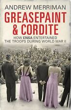 GREASEPAINT AND CORDITE How Ensa Entertained the Troops During World War II NEW