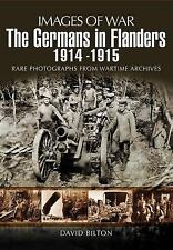 The Germans in Flanders 1914 - 1915 (Images of War), Bilton, David, Good Book