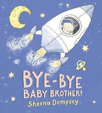 Bye-Bye Baby Brother! by Sheena Dempsey (2013, Picture Book)