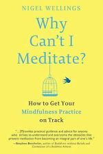 Why Can't I Meditate? : How to Get Your Mindfulness Practice on Track by...