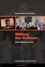 Killing for Culture : From Edison to ISIS: a New History of Death on Film by...
