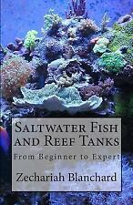 Saltwater Fish and Reef Tanks : From Beginner to Expert by Zechariah...