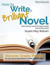 How to Write a Brilliant Novel Workbook : The Easy Step-by-Step Method of...