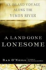 A Land Gone Lonesome: An Inland Voyage along the Yukon River-ExLibrary