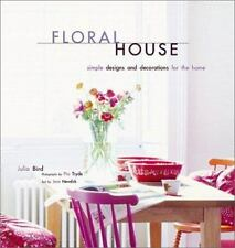 Floral House: Simple Designs and Decorations for the Home