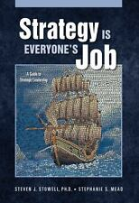 Strategy Is Everyone's Job, Stephanie S. Mead, Steven J. Stowell Ph.D., Acceptab
