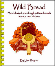 Wild Bread Artisan Sourdough Cookbook by Lisa Rayner Baking Illustrated 170 pgs.