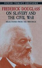 Frederick Douglass on Slavery and the Civil War : Selections from His Writings (