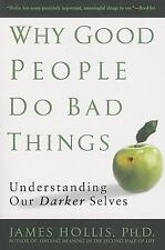 Why Good People Do Bad Things : Understanding Our Darker Selves by James...