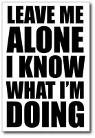 LEAVE ME ALONE I KNOW WHAT I'M DOING - Novelty - Vinyl Sticker - 14 cm x 20 cm