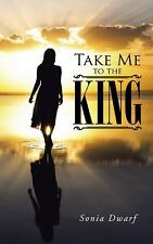 Take Me to the King by Sonia Dwarf (2015, Paperback)