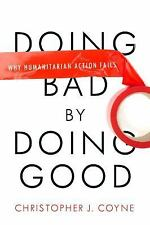 Doing Bad by Doing Good: Why Humanitarian Action Fails, Christopher J. Coyne, Ne