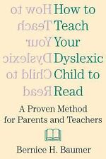 How to Teach Your Dyslexic Child to Read : A Proven Method for Parents and...