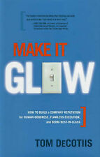 Make It Glow: How to Build a Company Reputation for Human Goodness, Flawless Exe