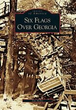 Images of America Ser.: Six Flags over Georgia by Tim Hollis (2006, Paperback)