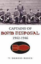 Captains of Bomb Disposal 1942-1946 by T. Dennis Reece (2005, Paperback)
