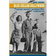 Blue-Collar Hollywood : Liberalism, Democracy, and Working People in American...