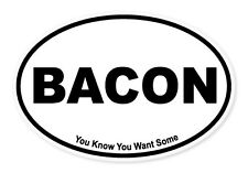 "Bacon Funny Joke Oval car window bumper sticker decal 5"" x 3"""
