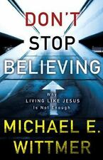 Dont Stop Believing: Why Living Like Jes Books