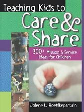Teaching Kids to Care and Share: 300+ Mission & Service Ideas for Children
