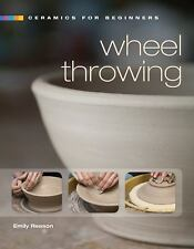 A Lark Ceramics Book: Wheel Throwing by Emily Reason (2010, Hardcover)