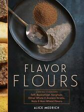 Flavor Flours by Alice Medrich and Maya Klein-Gerber (2014, Hardcover)