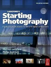 Langford's Starting Photography, Fourth Edition: A guide to better pictures for
