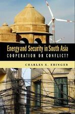 Energy and Security in South Asia: Cooperation or Conflict? Ebinger, Charles K.