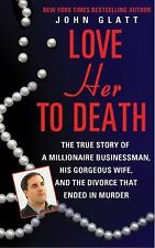 Love Her to Death: The True Story of a Millionaire Businessman, His Gorgeous Wif