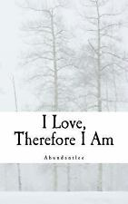I Love, Therefore I Am by Abundantlee (2016, Paperback)