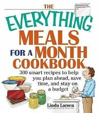 The Everything Meals For A Month Cookbook: Smart Recipes To Help You Plan Ahead,