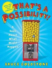 That's a Possibility! : A Book about What Might Happen by Bruce Goldstone...