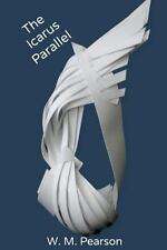 The Icarus Parallel by W. M. Pearson (2013, Paperback)