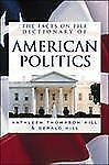 Dictionary of American Politics by Gerald Hill and Kathleen Thompson Hill...
