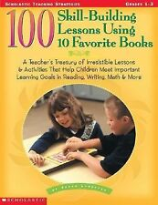 100 Skill-Building Lessons Using 10 Favorite Books : A Teacher's Treasury of...