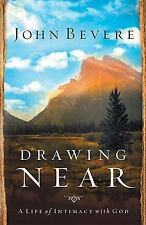 Drawing Near: A Life of Intimacy with God by Bevere, John, Good Book