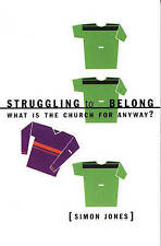 Struggling to Belong: What is the Church for Anyway?,A