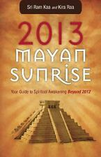 2013 Mayan Sunrise: Your Guide to Spiritual Awakening Beyond 2012-ExLibrary