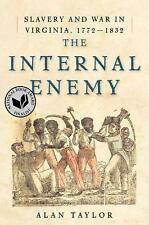 The Internal Enemy : Slavery and War in Virginia, 1772-1832 by Alan Taylor...