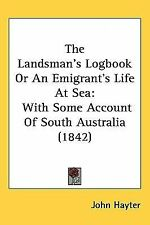 The Landsman's Logbook or an Emigrant's Life at Se : With Some Account of...