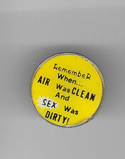 Vintage REMEMBER WHEN...  AIR WAS CLEAN AND SEX WAS DIRTY! old enamel pin