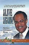 Alive Again! : My Story: A Miraculous Memoir by Bishop Lorenzo L. Kelly...